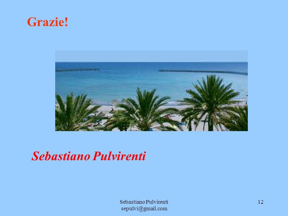 Sebastiano Pulvirenti sepulvi@gmail.com 12 Grazie! Sebastiano Pulvirenti