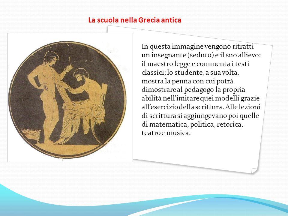 La scuola nella Grecia antica In questa immagine vengono ritratti un insegnante (seduto) e il suo allievo: il maestro legge e commenta i testi classic