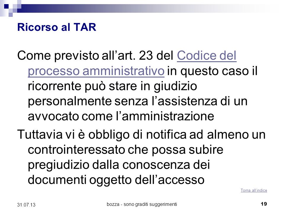 Ricorso al TAR Come previsto allart. 23 del Codice del processo amministrativo in questo caso il ricorrente può stare in giudizio personalmente senza