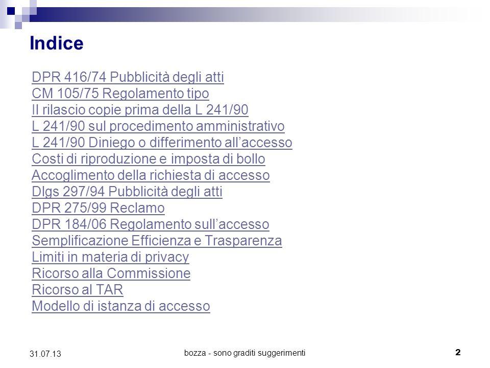bozza - sono graditi suggerimenti 2 Indice DPR 416/74 Pubblicità degli atti CM 105/75 Regolamento tipo Il rilascio copie prima della L 241/90 L 241/90
