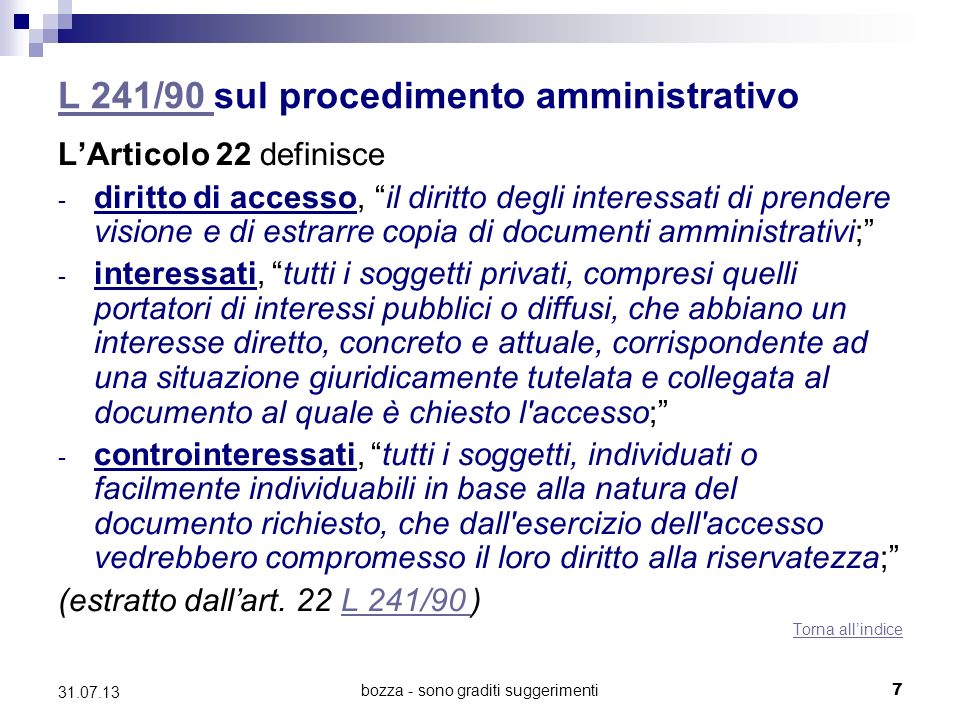 bozza - sono graditi suggerimenti L 241/90 L 241/90 sul procedimento amministrativo LArticolo 22 definisce - diritto di accesso, il diritto degli inte
