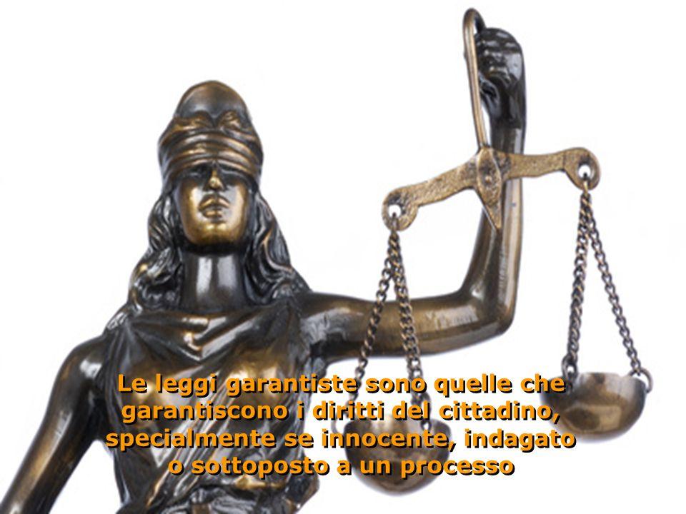 Le leggi garantiste sono quelle che garantiscono i diritti del cittadino, specialmente se innocente, indagato o sottoposto a un processo Le leggi garantiste sono quelle che garantiscono i diritti del cittadino, specialmente se innocente, indagato o sottoposto a un processo O