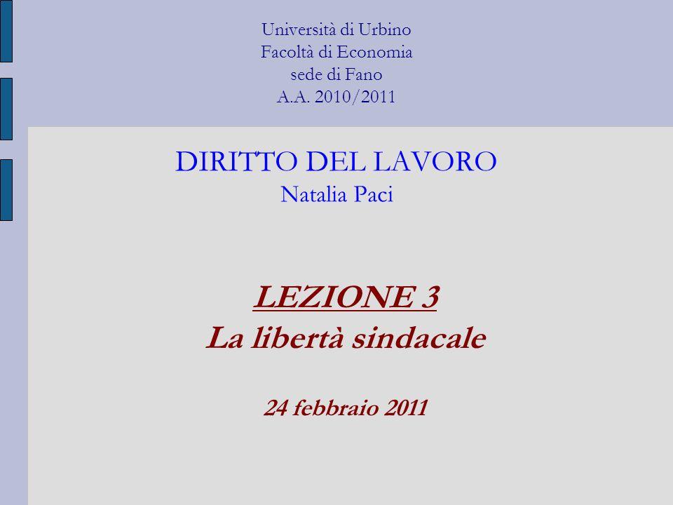 Università di Urbino Facoltà di Economia sede di Fano A.A. 2010/2011 DIRITTO DEL LAVORO Natalia Paci LEZIONE 3 La libertà sindacale 24 febbraio 2011
