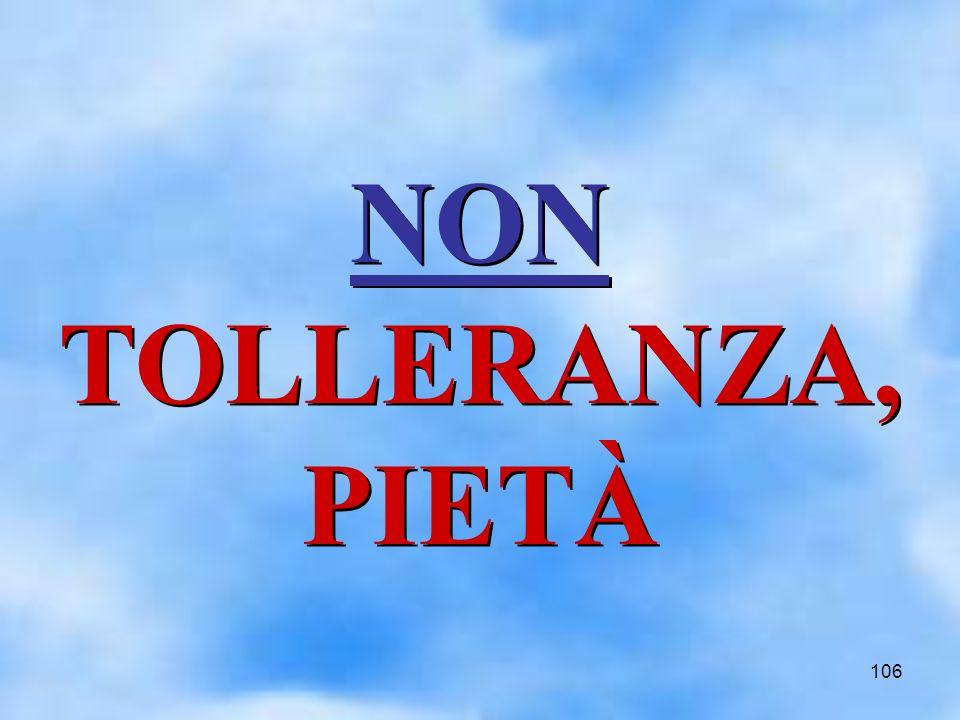 106 NON TOLLERANZA, PIETÀ