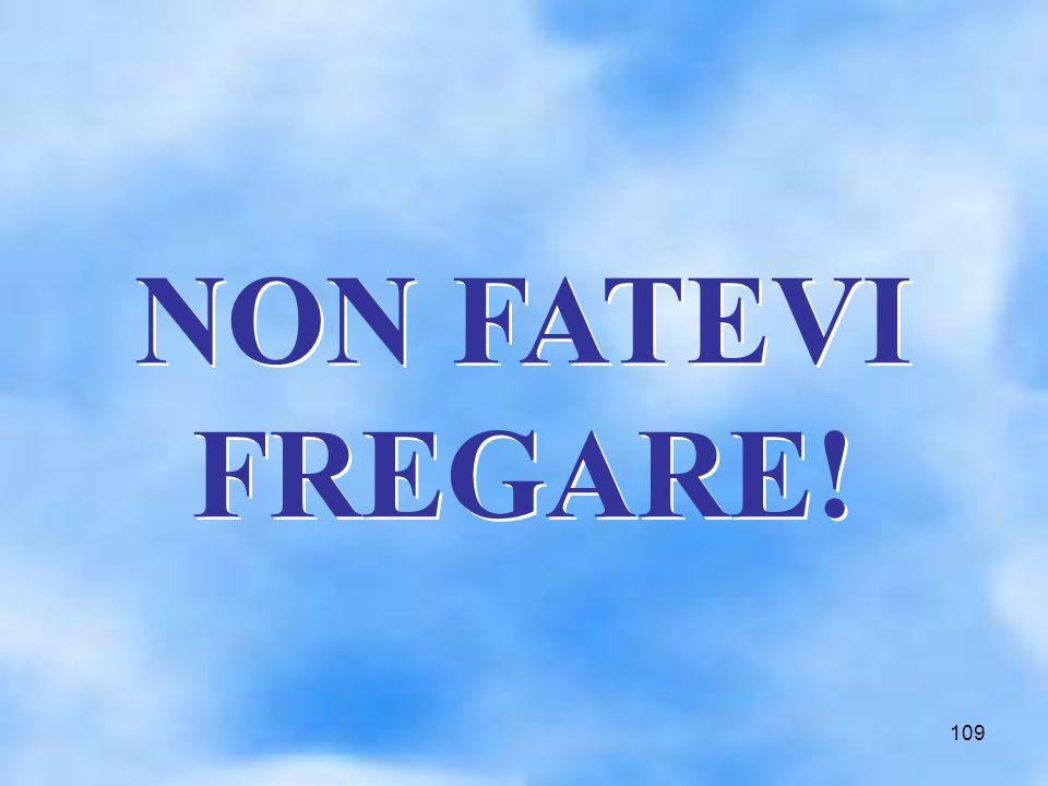 109 NON FATEVI FREGARE!
