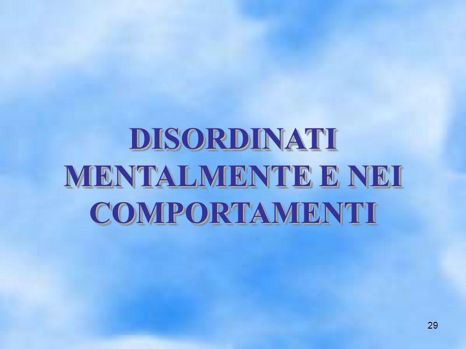 29 DISORDINATI MENTALMENTE E NEI COMPORTAMENTI DISORDINATI MENTALMENTE E NEI COMPORTAMENTI