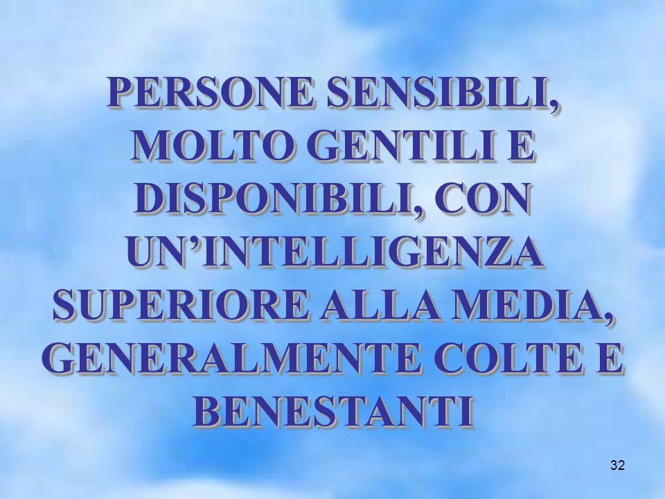 32 PERSONE SENSIBILI, MOLTO GENTILI E DISPONIBILI, CON UNINTELLIGENZA SUPERIORE ALLA MEDIA, GENERALMENTE COLTE E BENESTANTI PERSONE SENSIBILI, MOLTO GENTILI E DISPONIBILI, CON UNINTELLIGENZA SUPERIORE ALLA MEDIA, GENERALMENTE COLTE E BENESTANTI
