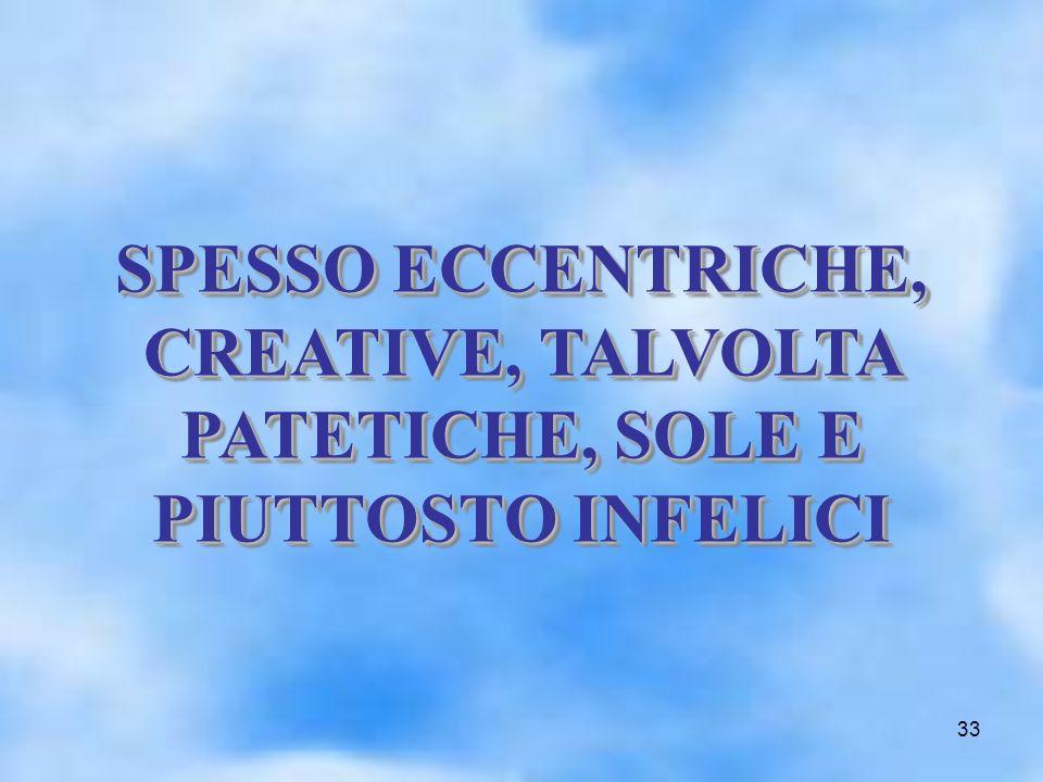 33 SPESSO ECCENTRICHE, CREATIVE, TALVOLTA PATETICHE, SOLE E PIUTTOSTO INFELICI SPESSO ECCENTRICHE, CREATIVE, TALVOLTA PATETICHE, SOLE E PIUTTOSTO INFE