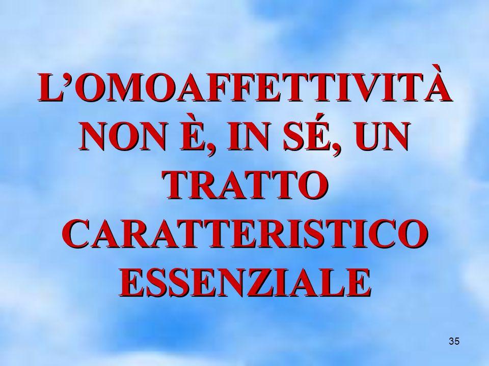 35 LOMOAFFETTIVITÀ NON È, IN SÉ, UN TRATTO CARATTERISTICO ESSENZIALE LOMOAFFETTIVITÀ NON È, IN SÉ, UN TRATTO CARATTERISTICO ESSENZIALE