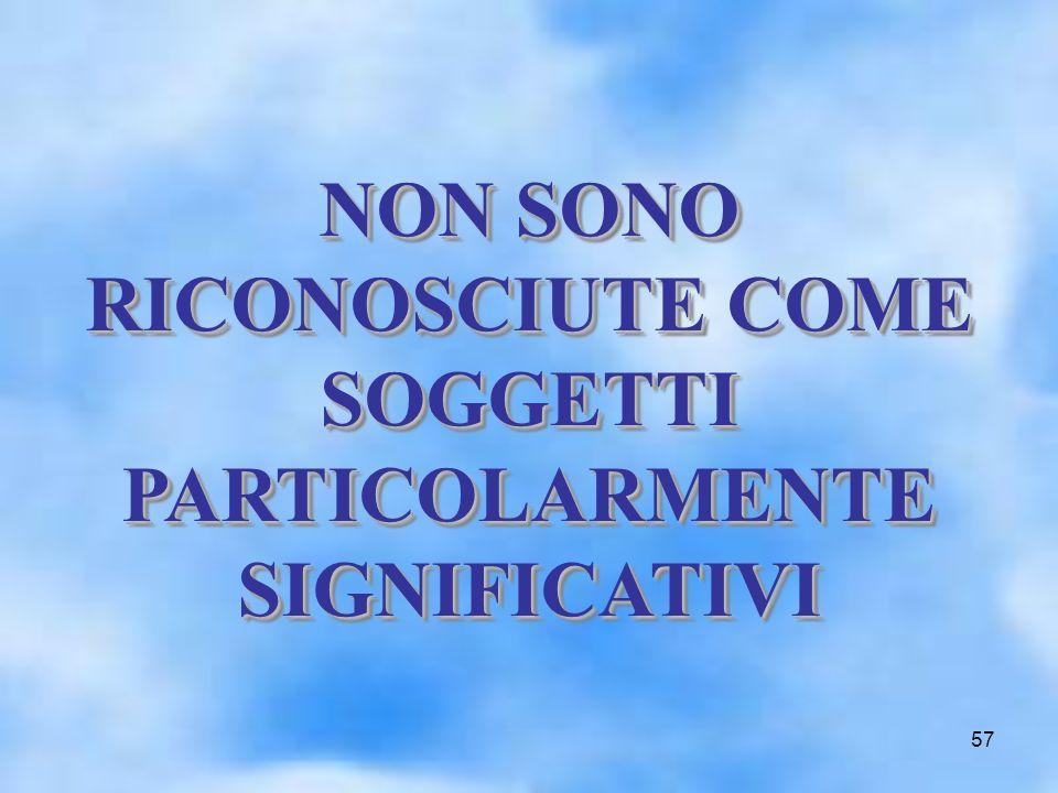 57 NON SONO RICONOSCIUTE COME SOGGETTI PARTICOLARMENTE SIGNIFICATIVI