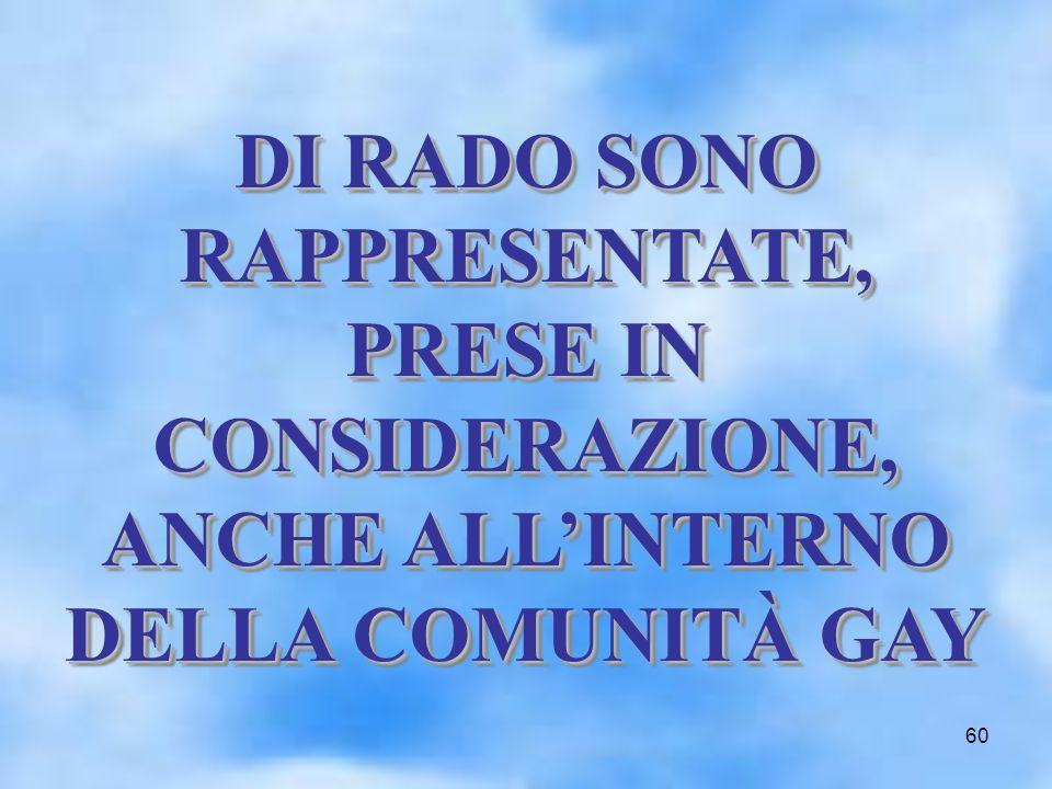 60 DI RADO SONO RAPPRESENTATE, PRESE IN CONSIDERAZIONE, ANCHE ALLINTERNO DELLA COMUNITÀ GAY