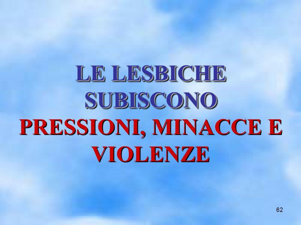 62 LE LESBICHE SUBISCONO LE LESBICHE SUBISCONO PRESSIONI, MINACCE E VIOLENZELE LESBICHE SUBISCONO PRESSIONI, MINACCE E VIOLENZE