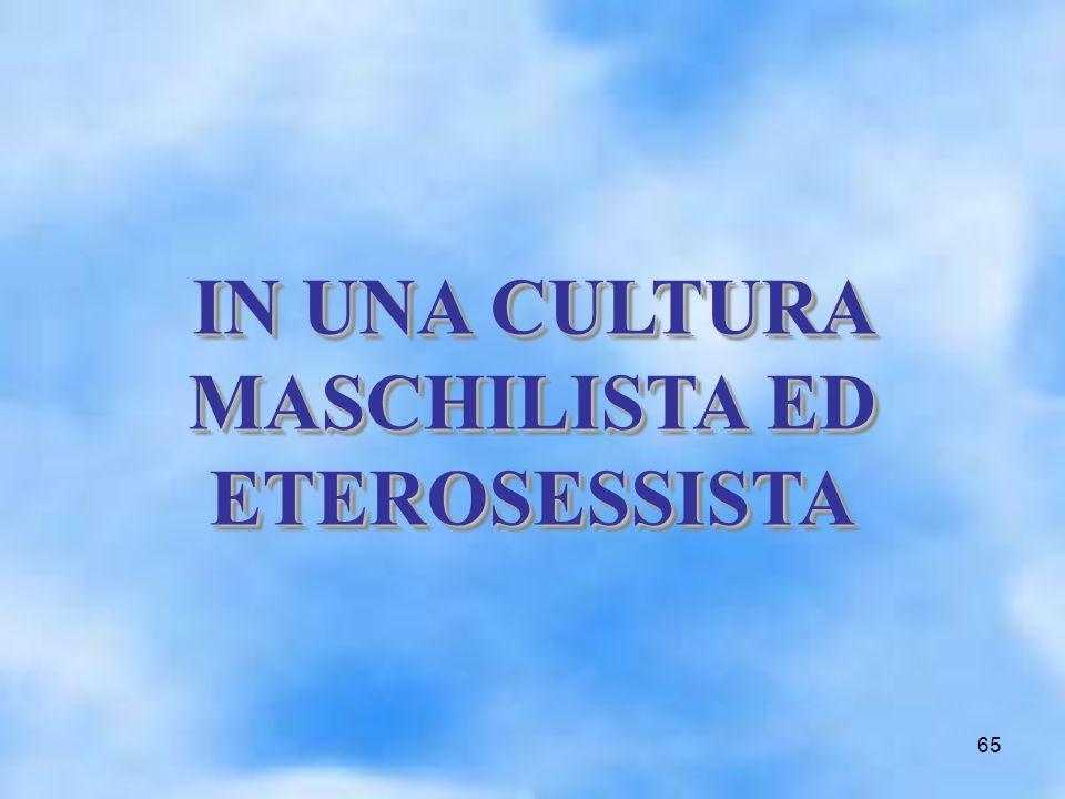 65 IN UNA CULTURA MASCHILISTA ED ETEROSESSISTA IN UNA CULTURA MASCHILISTA ED ETEROSESSISTA