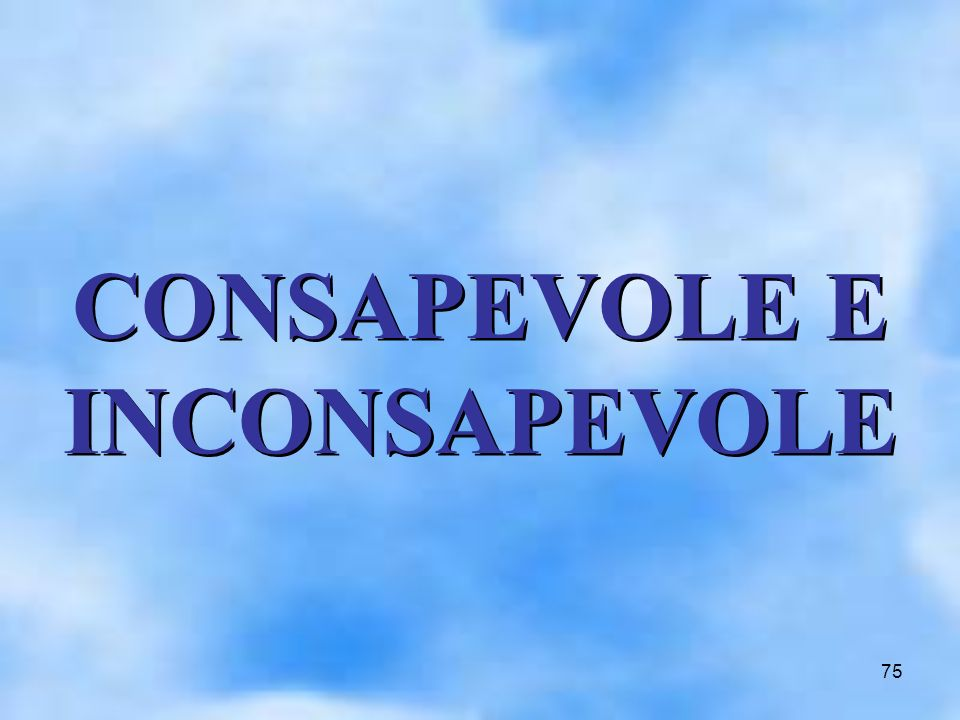75 CONSAPEVOLE E INCONSAPEVOLE CONSAPEVOLE E INCONSAPEVOLE