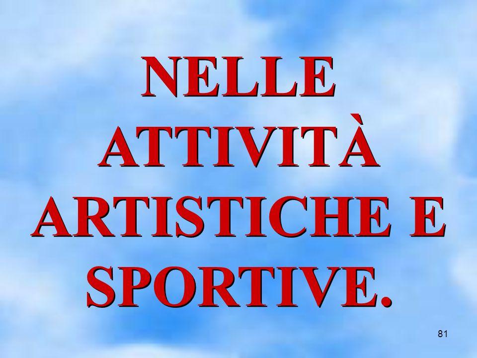 81 NELLE ATTIVITÀ ARTISTICHE E SPORTIVE.
