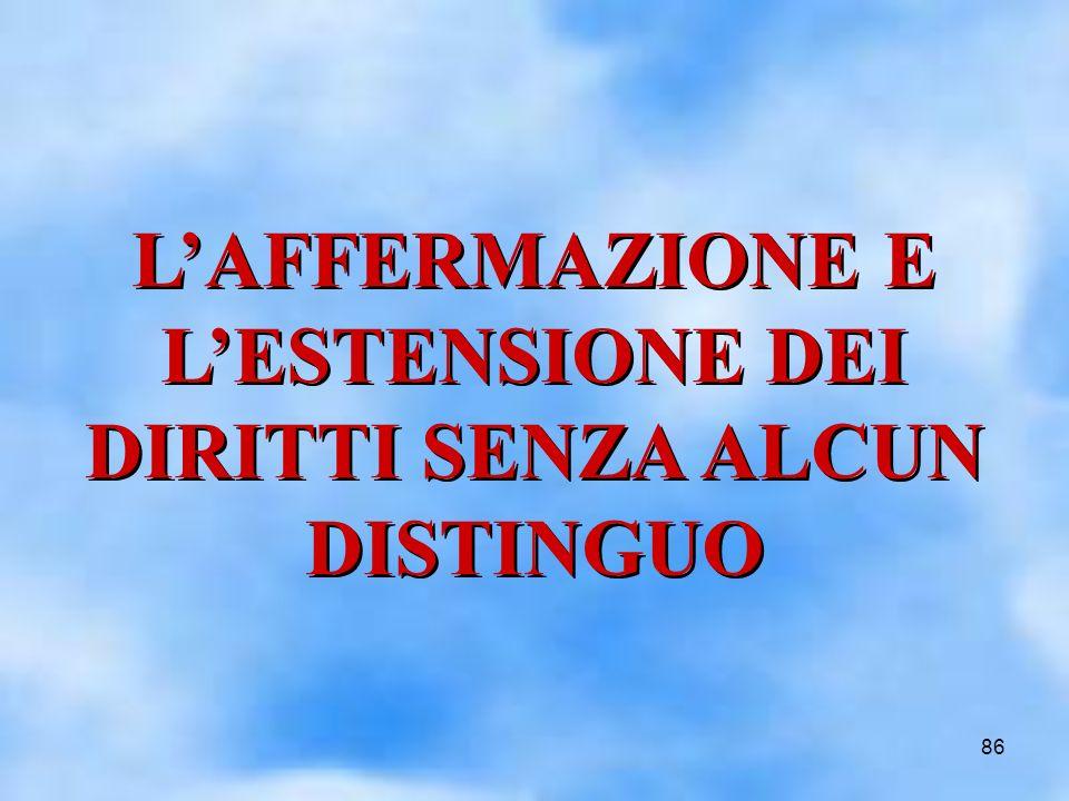 86 LAFFERMAZIONE E LESTENSIONE DEI DIRITTI SENZA ALCUN DISTINGUO LAFFERMAZIONE E LESTENSIONE DEI DIRITTI SENZA ALCUN DISTINGUO