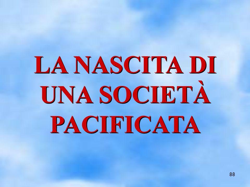 88 LA NASCITA DI UNA SOCIETÀ PACIFICATA