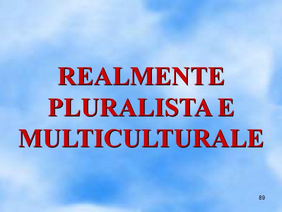 89 REALMENTE PLURALISTA E MULTICULTURALE