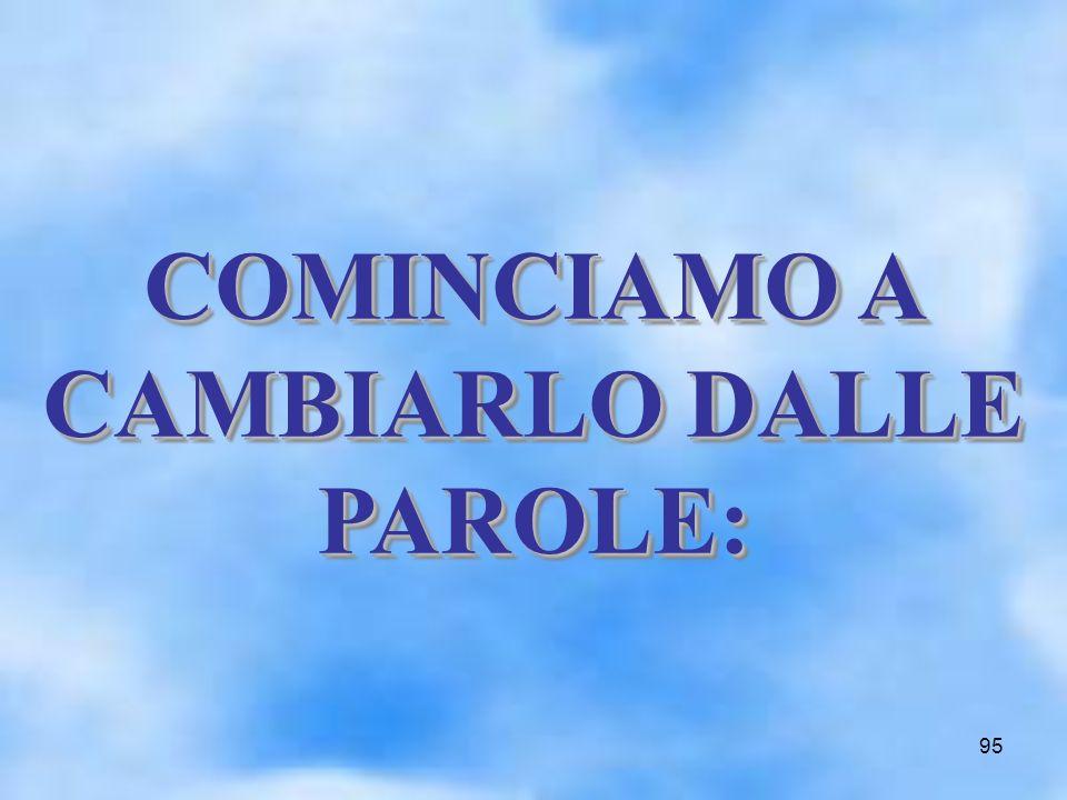 95 COMINCIAMO A CAMBIARLO DALLE PAROLE: COMINCIAMO A CAMBIARLO DALLE PAROLE: