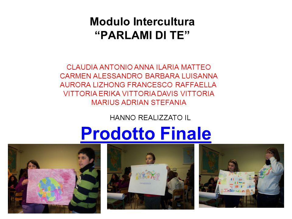 Prodotto Finale Modulo Intercultura PARLAMI DI TE CLAUDIA ANTONIO ANNA ILARIA MATTEO CARMEN ALESSANDRO BARBARA LUISANNA AURORA LIZHONG FRANCESCO RAFFA