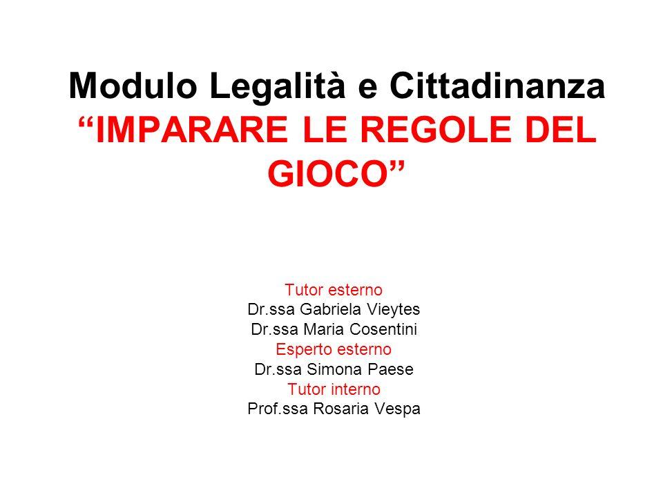 Tutor esterno Dr.ssa Gabriela Vieytes Dr.ssa Maria Cosentini Esperto esterno Dr.ssa Simona Paese Tutor interno Prof.ssa Rosaria Vespa Modulo Legalità