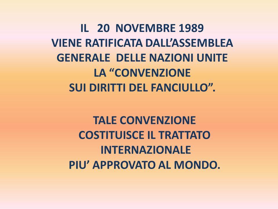 IL 20 NOVEMBRE 1989 VIENE RATIFICATA DALLASSEMBLEA GENERALE DELLE NAZIONI UNITE LA CONVENZIONE SUI DIRITTI DEL FANCIULLO.