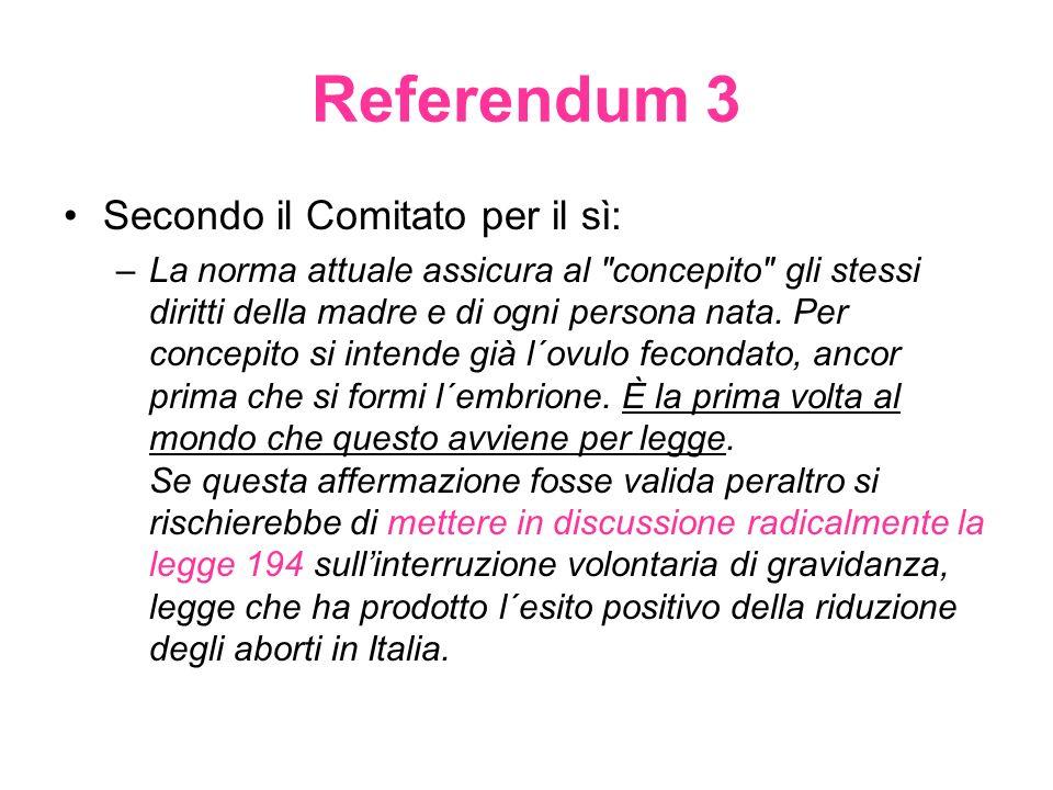 Referendum 3 Secondo il Comitato per il sì: –La norma attuale assicura al concepito gli stessi diritti della madre e di ogni persona nata.