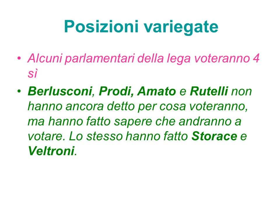 Alcuni parlamentari della lega voteranno 4 sì Berlusconi, Prodi, Amato e Rutelli non hanno ancora detto per cosa voteranno, ma hanno fatto sapere che andranno a votare.