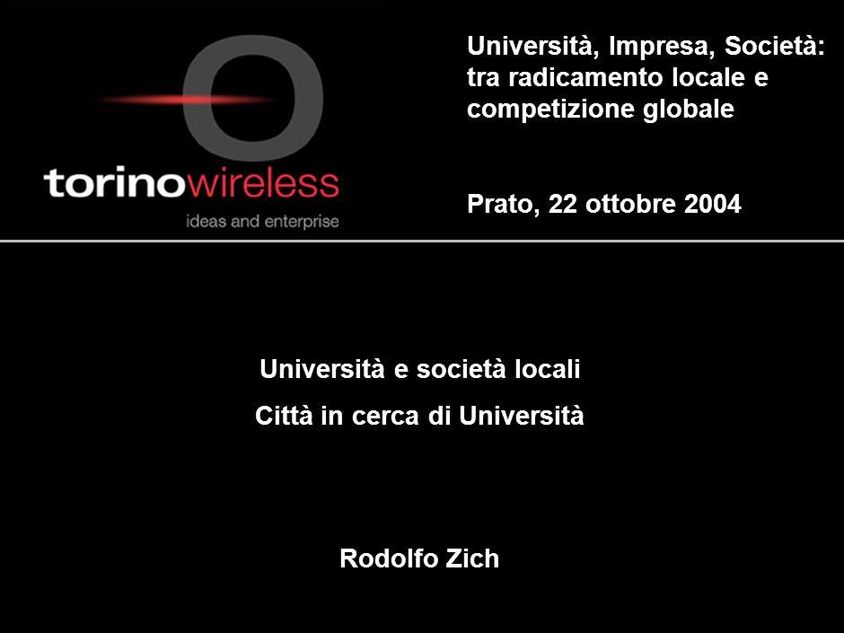 Università, Impresa, Società: tra radicamento locale e competizione globale Prato, 22 ottobre 2004 Università e società locali Città in cerca di Università Rodolfo Zich