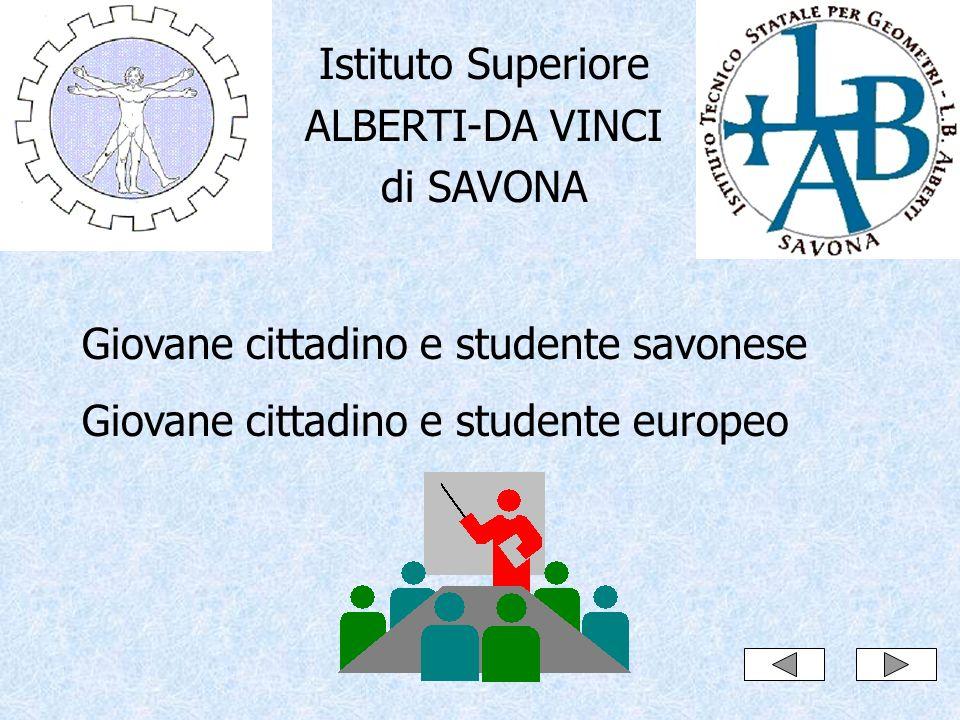 Istituto Superiore ALBERTI-DA VINCI di SAVONA Giovane cittadino e studente savonese Giovane cittadino e studente europeo