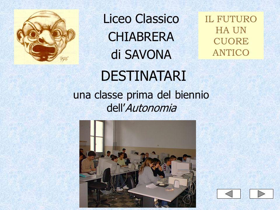 Liceo Classico CHIABRERA di SAVONA una classe prima del biennio dellAutonomia DESTINATARI IL FUTURO HA UN CUORE ANTICO