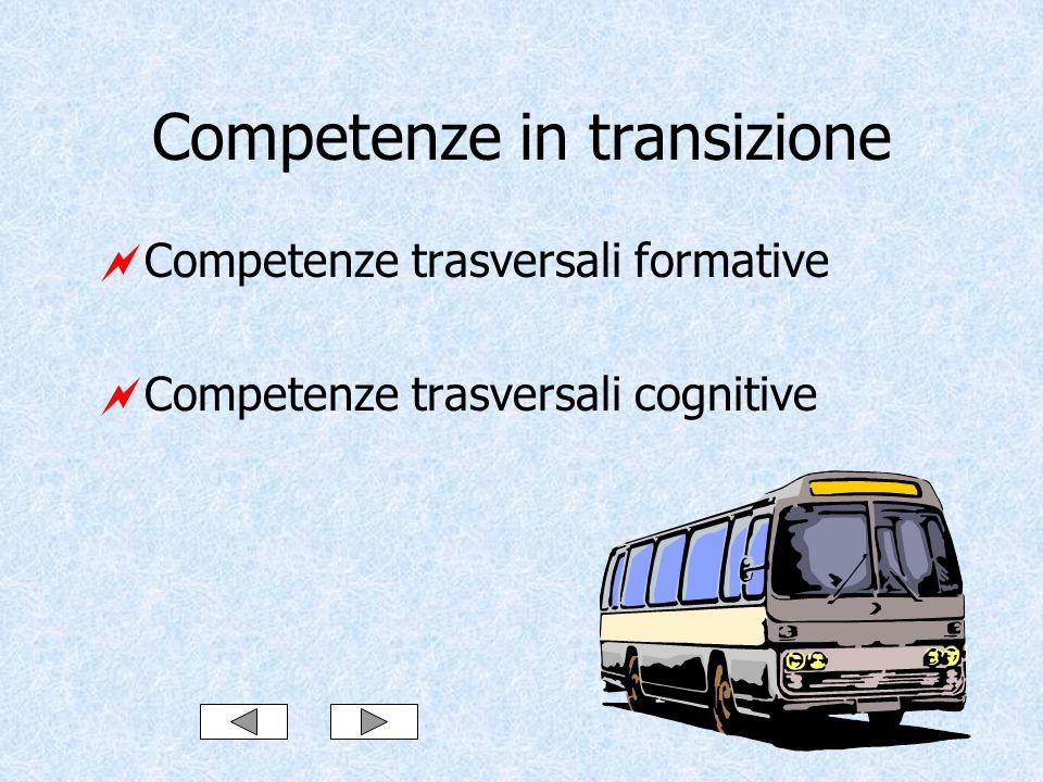 Competenze in transizione Competenze trasversali formative Competenze trasversali cognitive