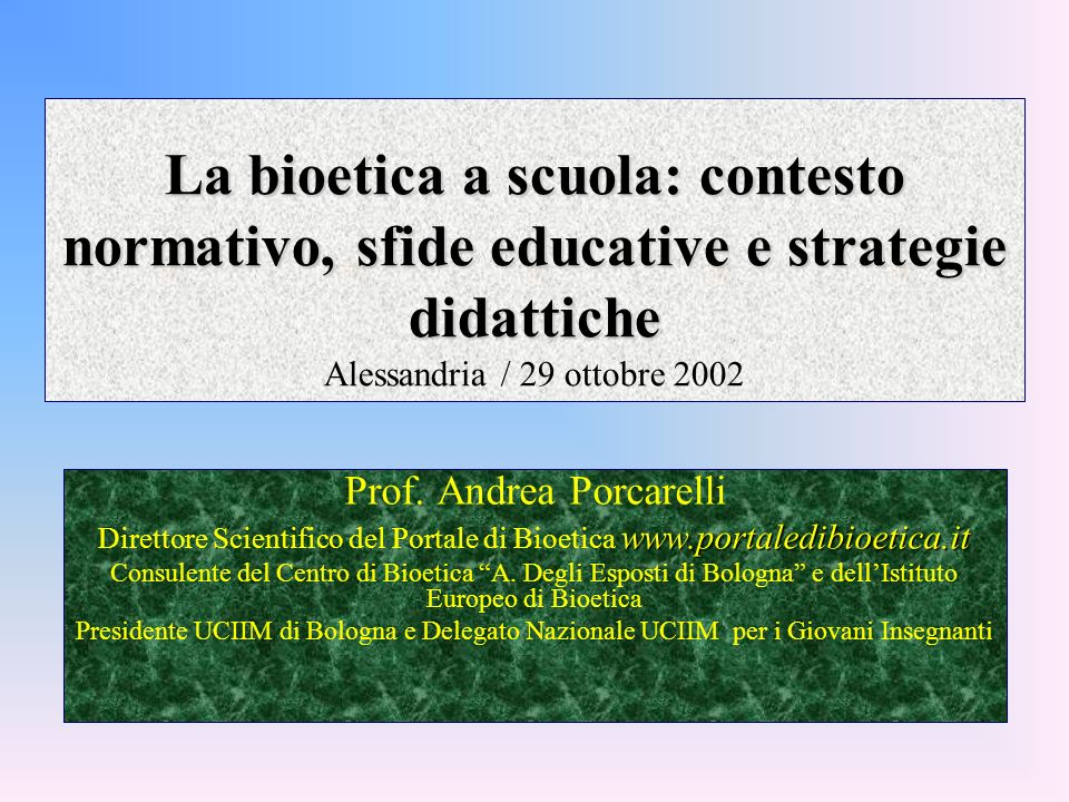 La bioetica a scuola: contesto normativo, sfide educative e strategie didattiche La bioetica a scuola: contesto normativo, sfide educative e strategie