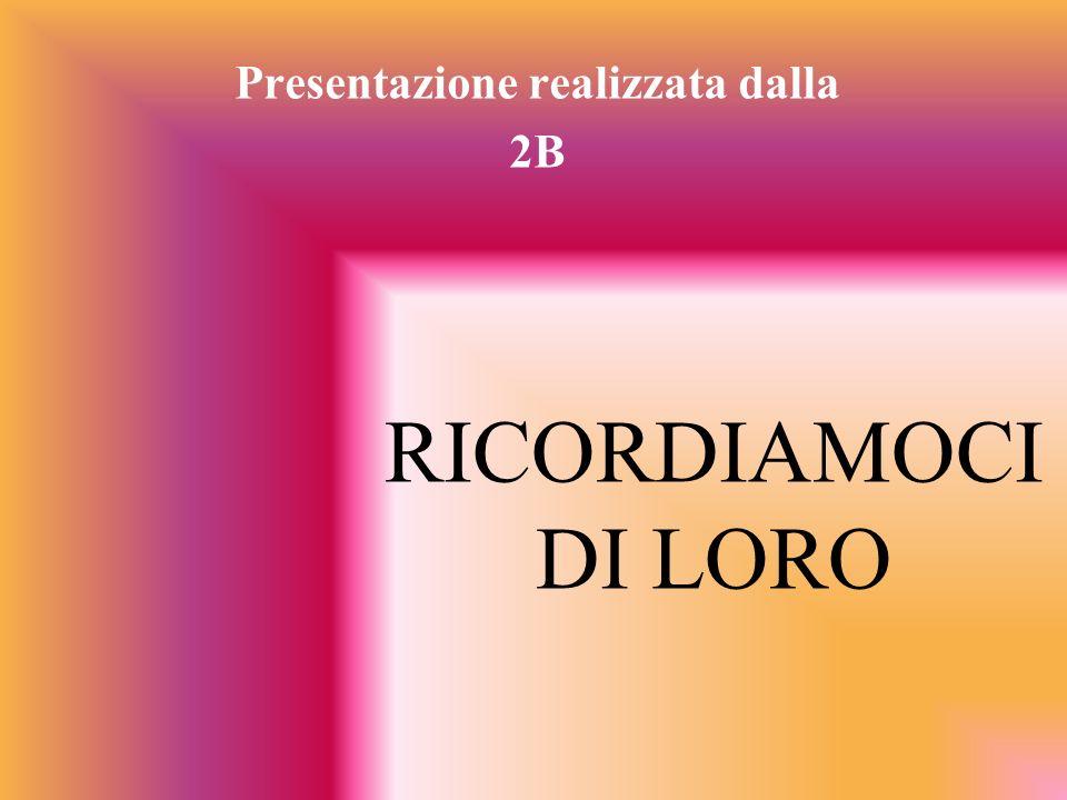 RICORDIAMOCI DI LORO Presentazione realizzata dalla 2B