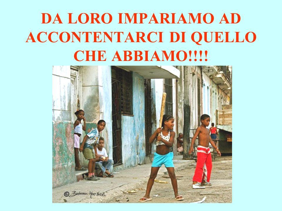 DA LORO IMPARIAMO AD ACCONTENTARCI DI QUELLO CHE ABBIAMO!!!!