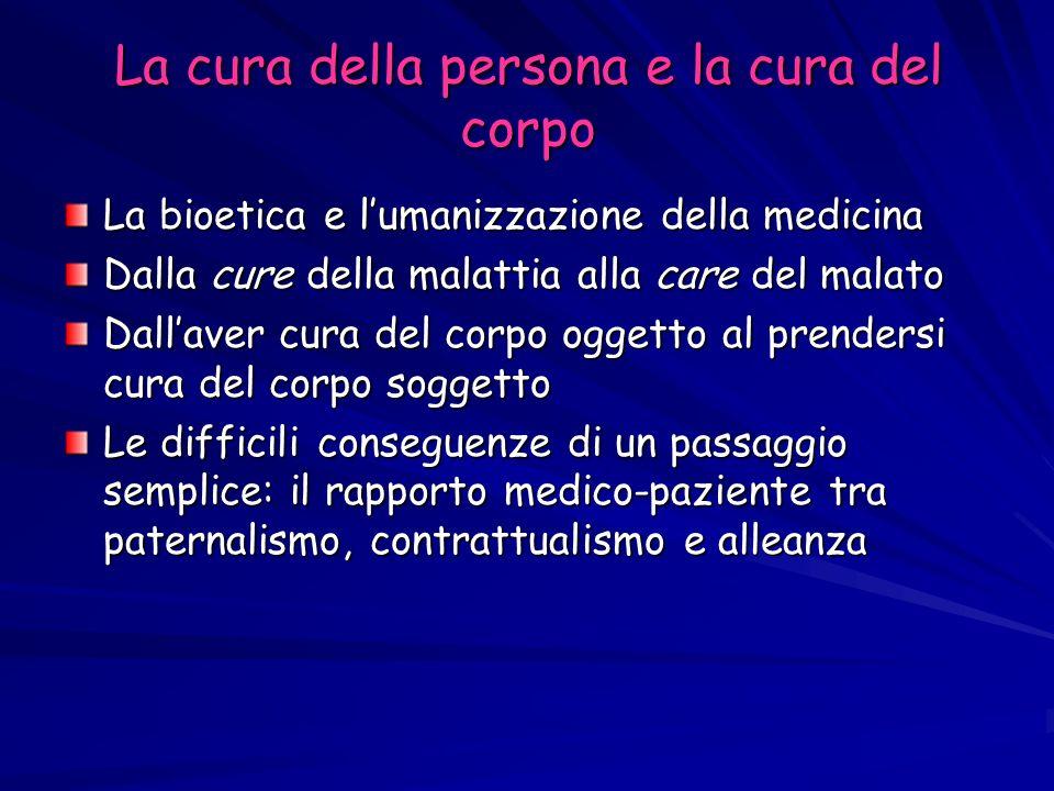 La cura della persona e la cura del corpo La bioetica e lumanizzazione della medicina Dalla cure della malattia alla care del malato Dallaver cura del