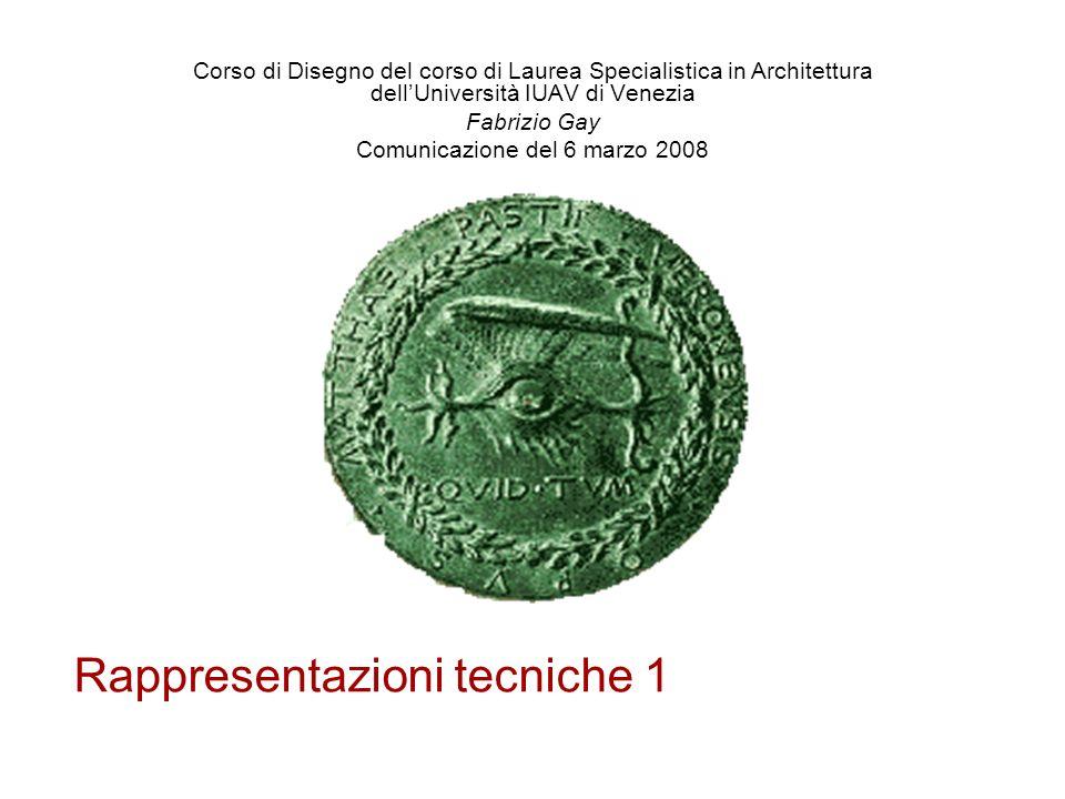Rappresentazioni tecniche 1 Corso di Disegno del corso di Laurea Specialistica in Architettura dellUniversità IUAV di Venezia Fabrizio Gay Comunicazio