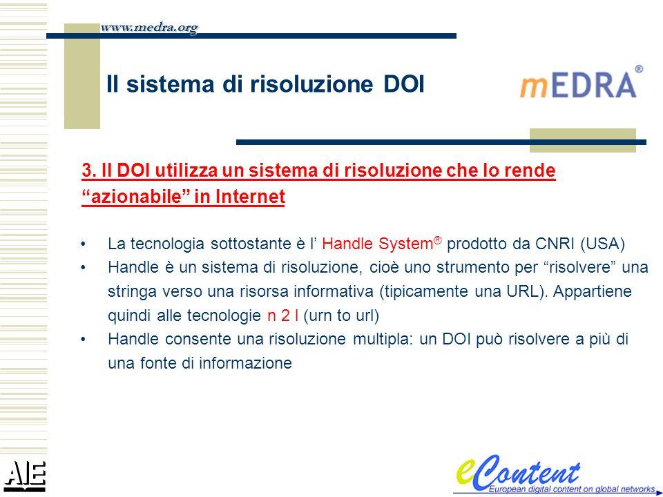 Il sistema di risoluzione DOI La tecnologia sottostante è l Handle System ® prodotto da CNRI (USA) Handle è un sistema di risoluzione, cioè uno strume