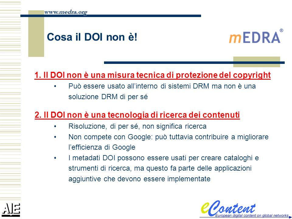 Cosa il DOI non è! 1. Il DOI non è una misura tecnica di protezione del copyright Può essere usato allinterno di sistemi DRM ma non è una soluzione DR