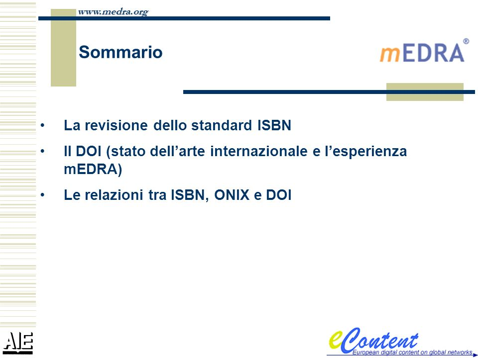 www.medra.org Perché una revisione dellISBN La principale ragione della revisione è il rischio di carenza dei numeri Tuttavia, cerano altre domande cui rispondere LISBN si applica e in quali termini ai libri elettronici.