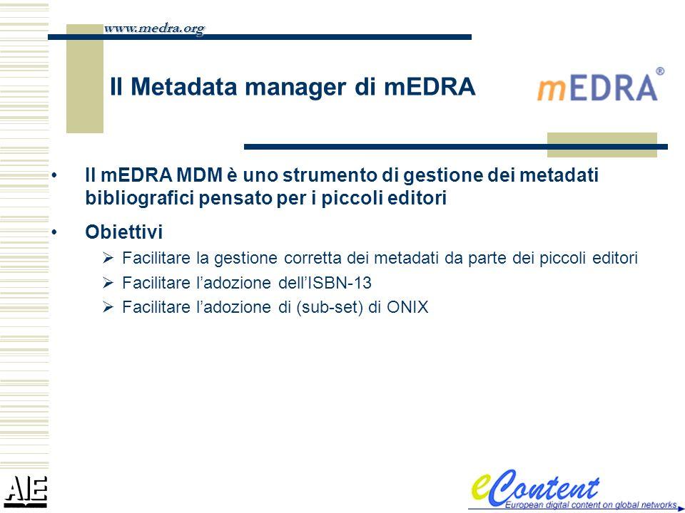Il Metadata manager di mEDRA www.medra.org Il mEDRA MDM è uno strumento di gestione dei metadati bibliografici pensato per i piccoli editori Obiettivi