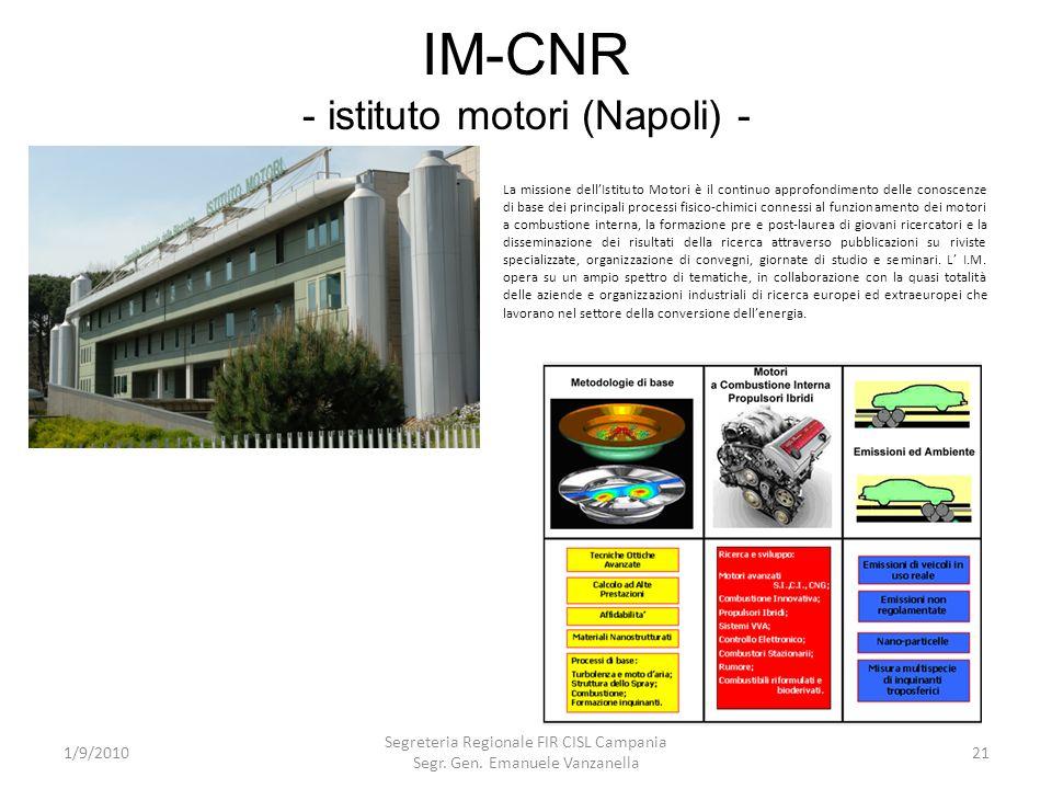 IM-CNR - istituto motori (Napoli) - 1/9/2010 Segreteria Regionale FIR CISL Campania Segr. Gen. Emanuele Vanzanella 21 La missione dellIstituto Motori