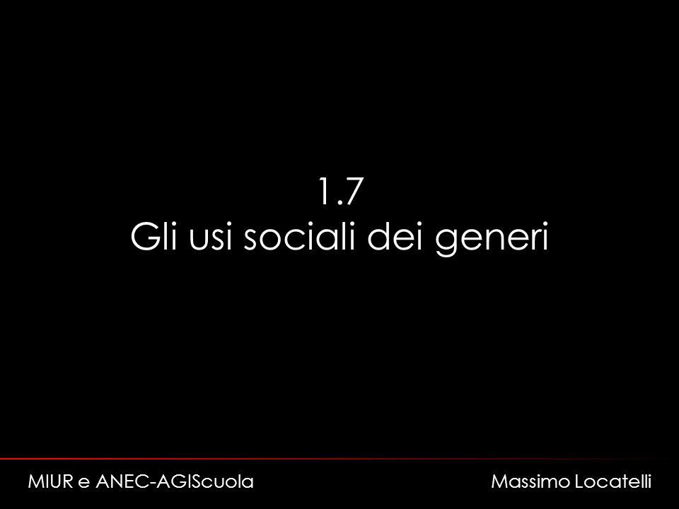 1.7 Gli usi sociali dei generi MIUR e ANEC-AGIScuola Massimo Locatelli