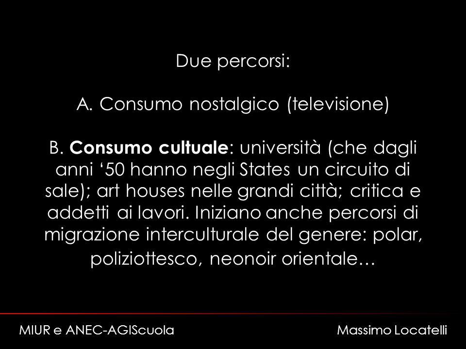 Due percorsi: A. Consumo nostalgico (televisione) B. Consumo cultuale : università (che dagli anni 50 hanno negli States un circuito di sale); art hou