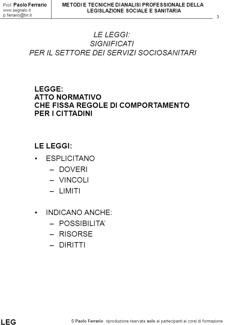 3 © Paolo Ferrario: riproduzione riservata solo ai partecipanti ai corsi di formazione Prof. Paolo Ferrario www.segnalo.it p.ferrario@tin.it METODI E