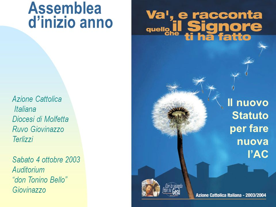 1 Assemblea dinizio anno Il nuovo Statuto per fare nuova lAC Azione Cattolica Italiana Diocesi di Molfetta Ruvo Giovinazzo Terlizzi Sabato 4 ottobre 2003 Auditorium don Tonino Bello Giovinazzo