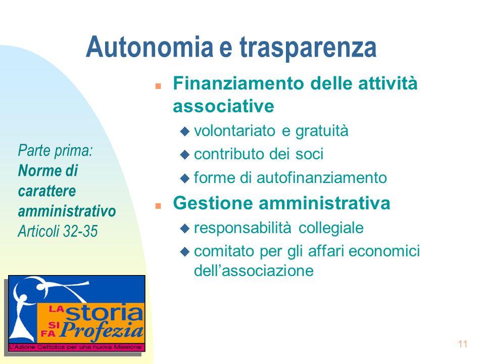 11 Autonomia e trasparenza n Finanziamento delle attività associative u volontariato e gratuità u contributo dei soci u forme di autofinanziamento n G