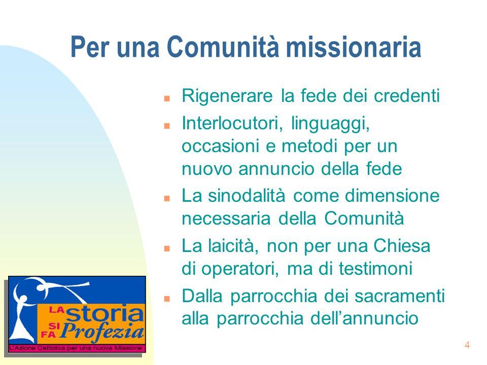 4 Per una Comunità missionaria n Rigenerare la fede dei credenti n Interlocutori, linguaggi, occasioni e metodi per un nuovo annuncio della fede n La