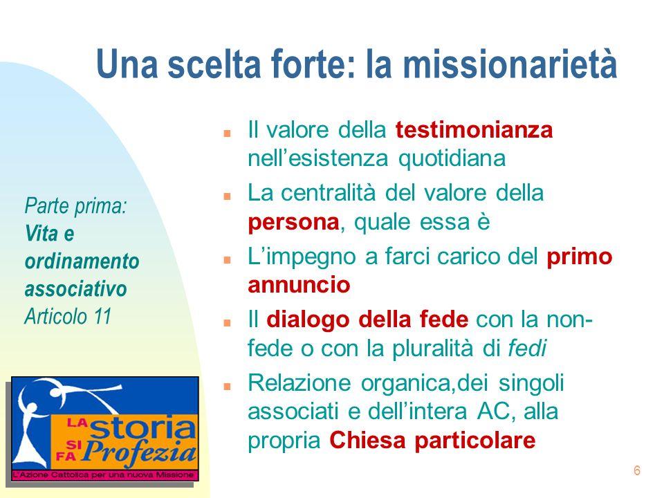 6 Una scelta forte: la missionarietà n Il valore della testimonianza nellesistenza quotidiana n La centralità del valore della persona, quale essa è n
