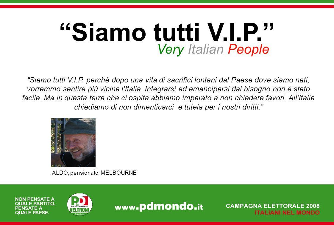 Siamo tutti V.I.P. Very Italian People Siamo tutti V.I.P. perché dopo una vita di sacrifici lontani dal Paese dove siamo nati, vorremmo sentire più vi